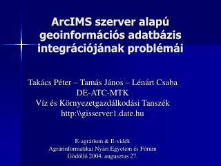 ArcIMS szerver alapú geoinformációs adatbázis integrációjának problémái