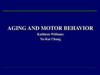 AGING AND MOTOR BEHAVIOR Kathleen Williams  Yu-Kai Chang