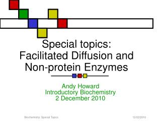 Special topics: Facilitated Diffusion and Non-protein Enzymes