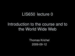 LIS650lecture 0 Introduction to the  course and to the World Wide Web