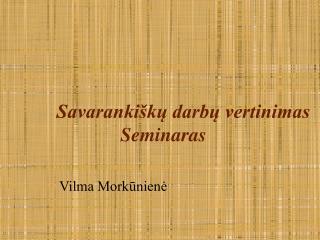 Savarankiškų darbų vertinimas Seminaras