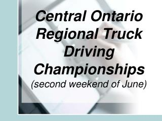 Central Ontario Regional Truck Driving Championships second weekend of June