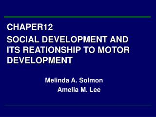 CHAPER12  SOCIAL DEVELOPMENT AND ITS REATIONSHIP TO MOTOR DEVELOPMENT Melinda A. Solmon