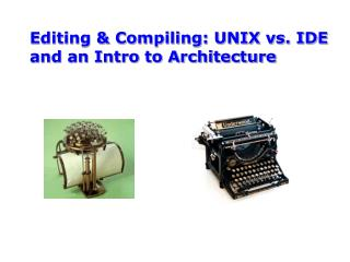 Editing & Compiling: UNIX vs. IDE and an Intro to Architecture