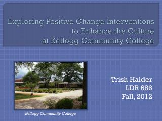 Exploring Positive Change Interventions to Enhance the Culture  at Kellogg Community College