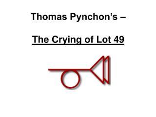 Thomas Pynchon's –  The Crying of Lot 49
