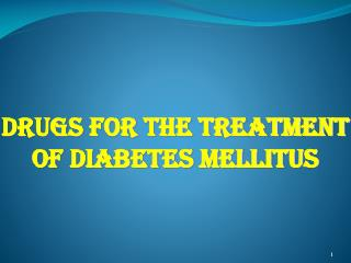 DRUGS FOR THE TREATMENT OF DIABETES MELLITUS