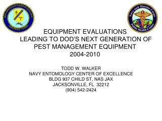 EQUIPMENT EVALUATIONS  LEADING TO DOD S NEXT GENERATION OF PEST MANAGEMENT EQUIPMENT 2004-2010