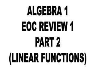 ALGEBRA 1 EOC REVIEW 1 PART 2 (LINEAR FUNCTIONS)