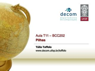 Aula T11 – BCC202  Pilhas Túlio  Toffolo decom.ufop.br/toffolo