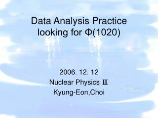 Data Analysis Practice looking for Φ(1020)