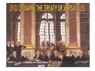 END OF WAR & THE TREATY OF VERSAILLES