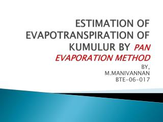 ESTIMATION OF EVAPOTRANSPIRATION OF KUMULUR BY  PAN EVAPORATION METHOD