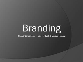Brand Consultants – Ben Redgell & Marcus Pringle