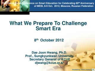 Dae Joon Hwang, Ph.D.         Prof., Sungkyunkwan University