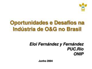 Oportunidades e Desafios na Ind stria de OG no Brasil