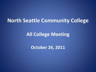North Seattle Community College All College Meeting October 26, 2011