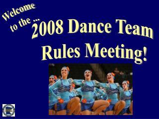 2008 Dance Team  Rules Meeting!