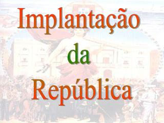 Implanta  o  da  Rep blica