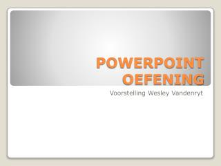 POWERPOINT OEFENING