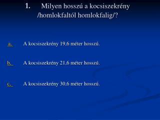 1. Milyen hosszú a kocsiszekrény /homlokfaltól homlokfalig/?
