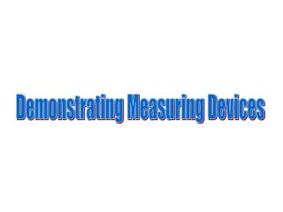 Demonstrating Measuring Devices
