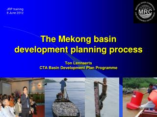 The Mekong basin development planning process Ton Lennaerts CTA Basin Development Plan Programme