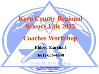 Kern County Regional Science Fair 2013 Coaches Workshop Eldred Marshall (661) 636-4640