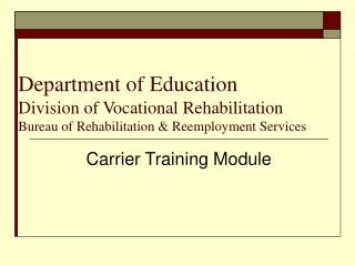 Department of Education Division of Vocational Rehabilitation Bureau of Rehabilitation  Reemployment Services
