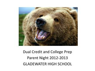 Dual Credit and College Prep Parent Night 2012-2013 GLADEWATER HIGH SCHOOL