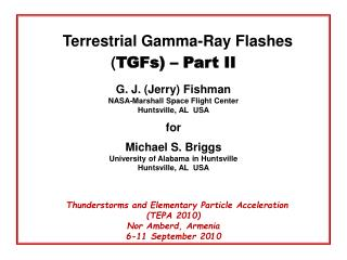 Terrestrial Gamma-Ray Flashes  ( TGFs) � Part II G. J. (Jerry) Fishman