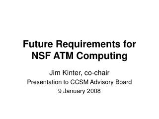 Future Requirements for  NSF ATM Computing