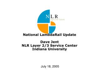 National LambdaRail Update Dave Jent NLR Layer 2/3 Service Center Indiana University