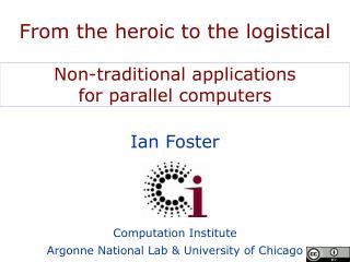 From the heroic to the logistical Non-traditional applications  for parallel computers