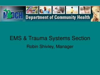 EMS & Trauma Systems Section  Robin Shivley, Manager