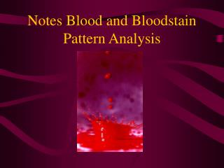 Notes Blood and Bloodstain Pattern Analysis