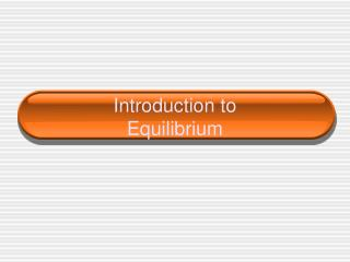 Introduction to  Equilibrium
