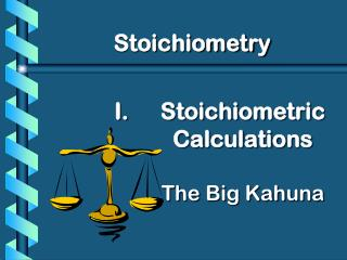 Stoichiometric Calculations The Big  Kahuna