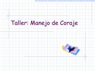 Taller: Manejo de Coraje