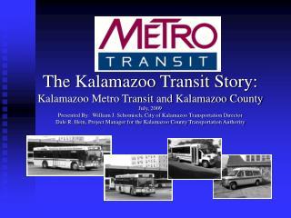 The Kalamazoo Transit Story: Kalamazoo Metro Transit and Kalamazoo County July, 2009