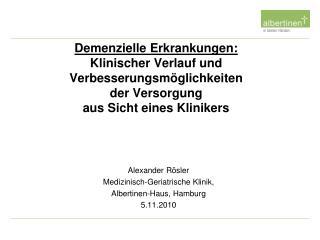 Alexander Rösler  Medizinisch-Geriatrische Klinik,  Albertinen-Haus, Hamburg 5.11.2010