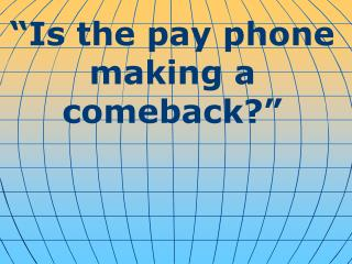 """""""Is the pay phone making a comeback?"""""""