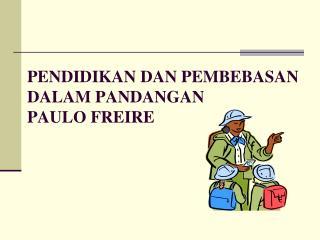 PENDIDIKAN DAN PEMBEBASAN DALAM PANDANGAN  PAULO FREIRE
