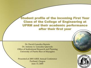 Student profile of the incoming First Year Class of the College of Engineering at UPRM and their academic performance af