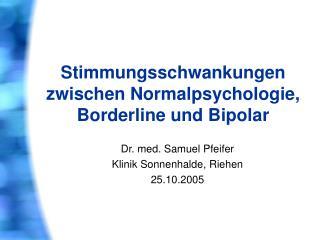 Stimmungsschwankungen zwischen Normalpsychologie,  Borderline und Bipolar