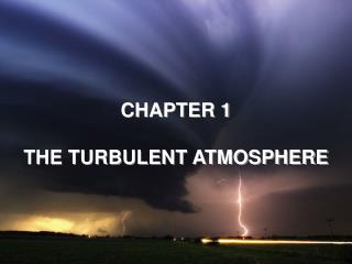 CHAPTER 1 THE TURBULENT ATMOSPHERE