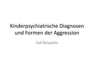 Kinderpsychiatrische Diagnosen und Formen der Aggression
