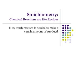 Stoichiometry:  Chemical Reactions are like Recipes