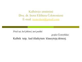 Kalb ė tojo atmintin ė Doc. dr. Irena Elžbieta Čekmonienė E-mail.  irencekm @gmail