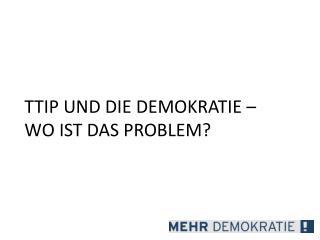 TTIP UND DIE DEMOKRATIE – WO IST DAS PROBLEM?